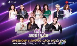 Be A Star - Bạn Là Ngôi Sao (Liveshow 6: Phong Cách Ngôi Sao)